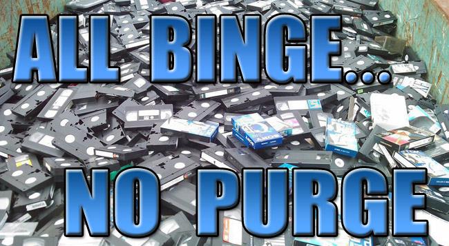 All Binge No Purge